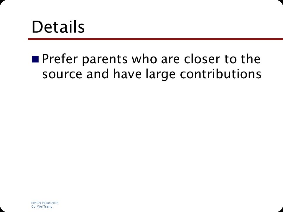 MMCN 19 Jan 2005 Ooi Wei Tsang Details Prefer parents who are closer to the source and have large contributions
