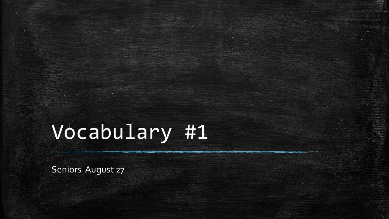 Vocabulary #1 Seniors August 27