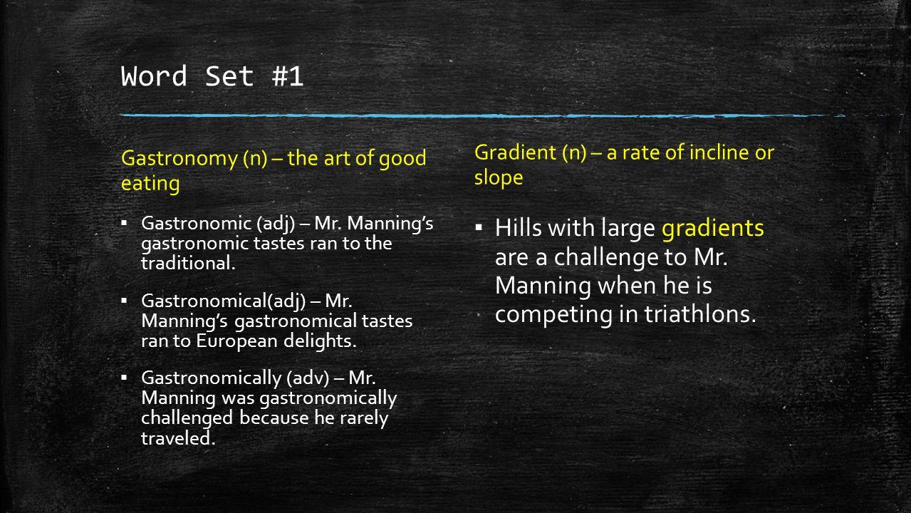 Word Set #1 Gastronomy (n) – the art of good eating ▪ Gastronomic (adj) – Mr.