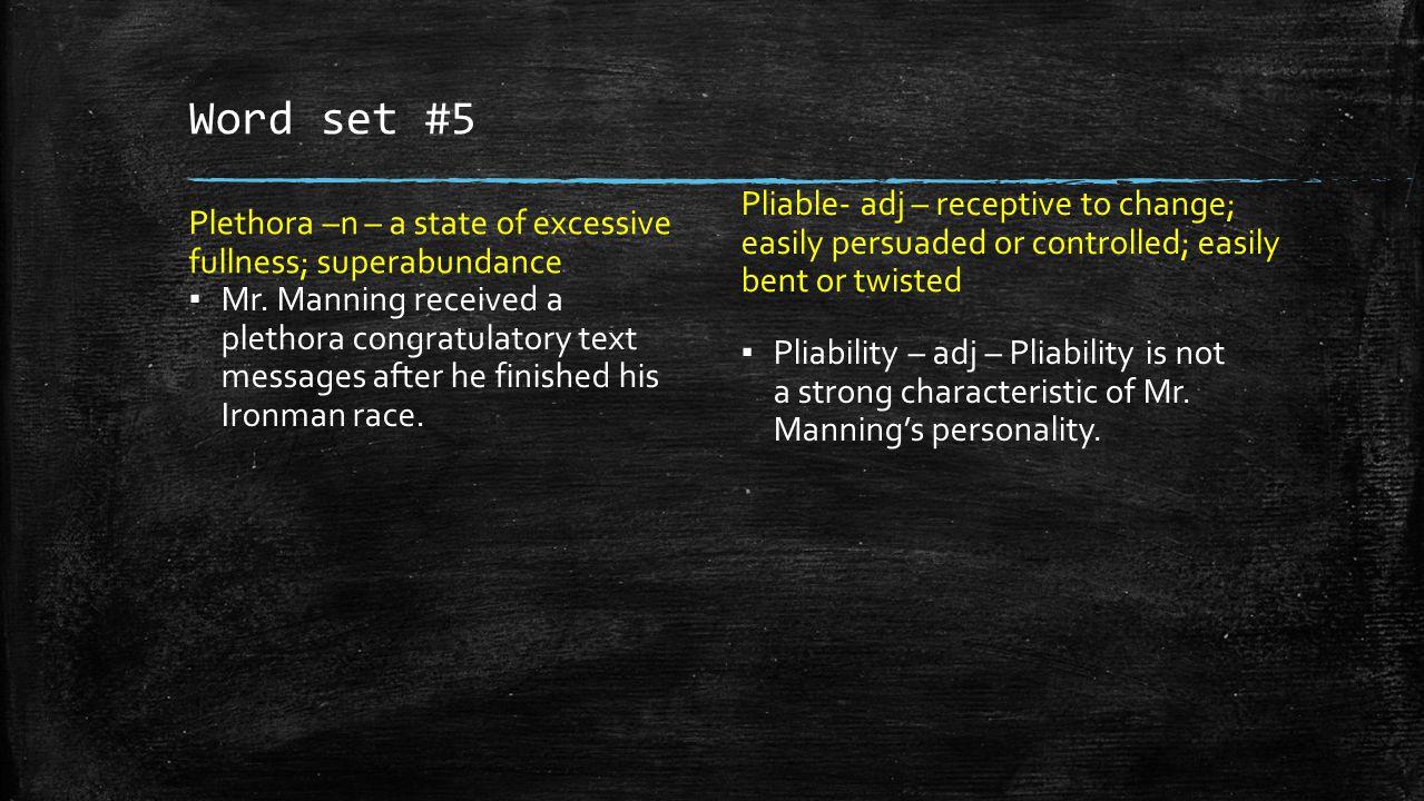 Word set #5 Plethora –n – a state of excessive fullness; superabundance ▪ Mr.
