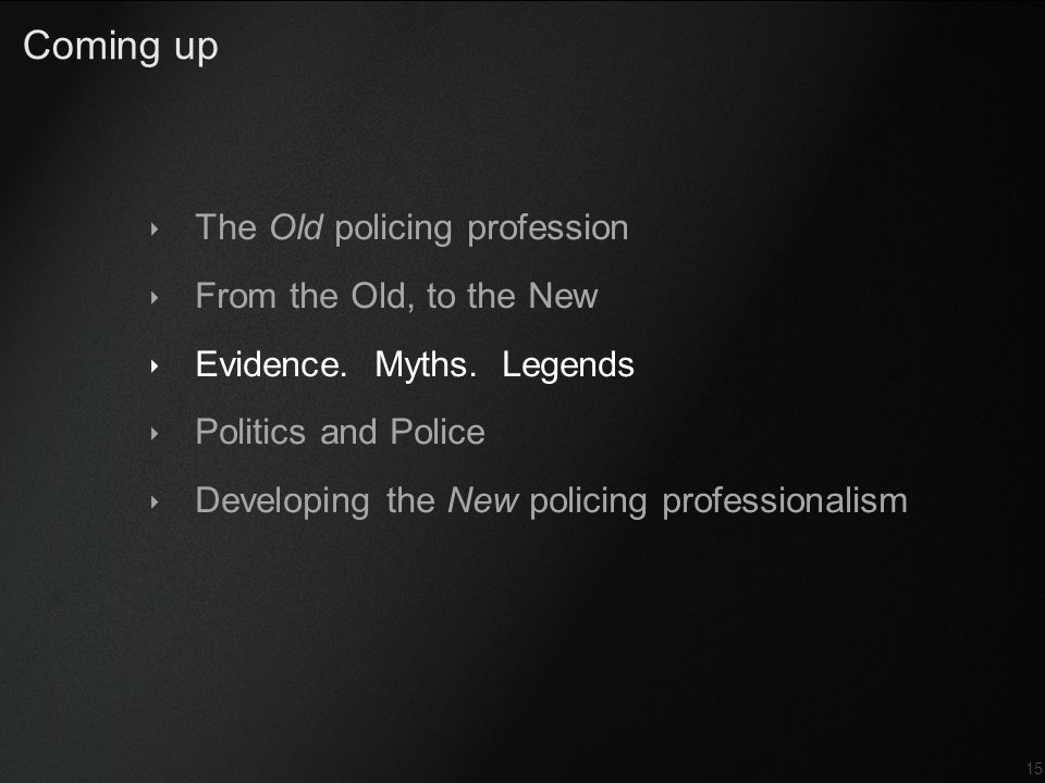 Confidential 15 Coming up ‣ The Old policing profession ‣ From the Old, to the New ‣ Evidence. Myths. Legends ‣ Politics and Police ‣ Developing the N
