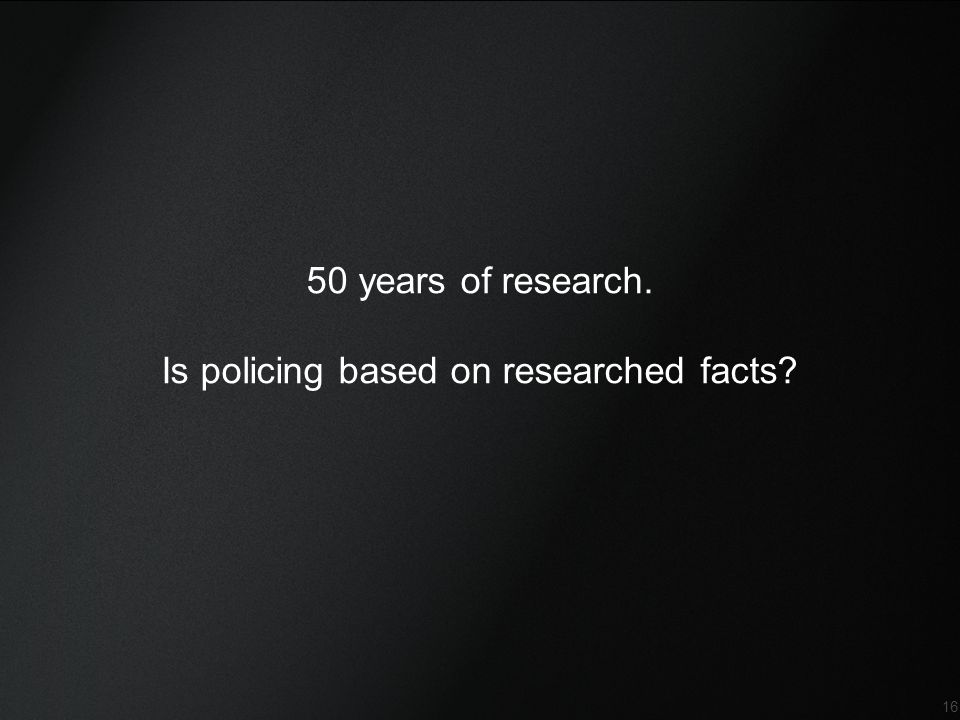 Confidential 16 50 years of research. Is policing based on researched facts?