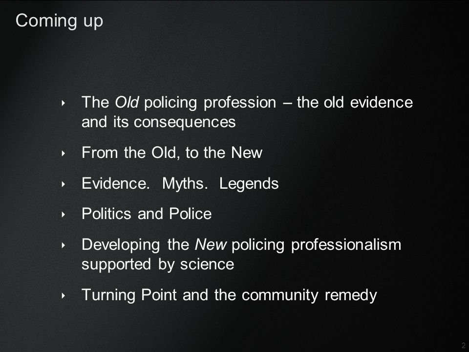 Confidential 2 Coming up ‣ The Old policing profession – the old evidence and its consequences ‣ From the Old, to the New ‣ Evidence. Myths. Legends ‣