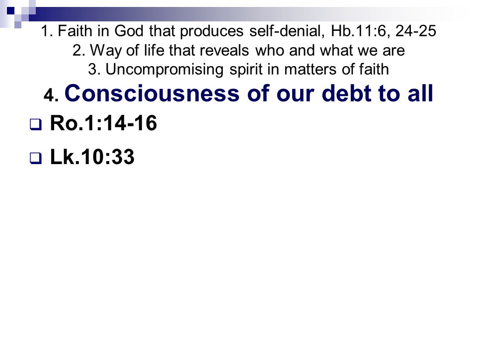 1. Faith in God that produces self-denial, Hb.11:6, 24-25 2. Way of life that reveals who and what we are 3. Uncompromising spirit in matters of faith
