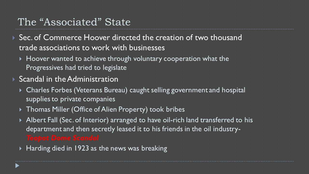 "The ""Associated"" State  Sec. of Commerce Hoover directed the creation of two thousand trade associations to work with businesses  Hoover wanted to a"