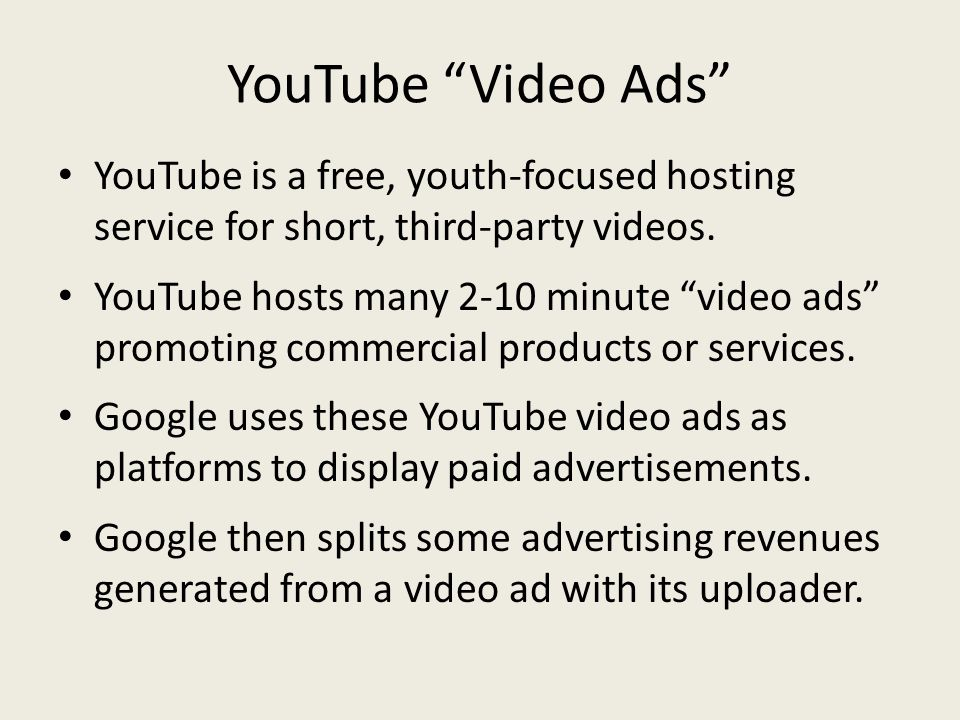 YouTube Video Ads YouTube is a free, youth-focused hosting service for short, third-party videos.