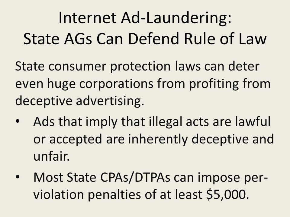 Internet Ad-Laundering: State AGs Can Defend Rule of Law State consumer protection laws can deter even huge corporations from profiting from deceptive advertising.