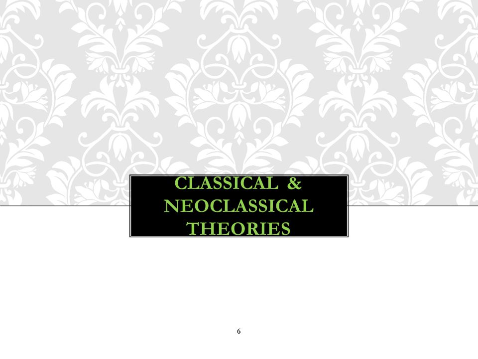 6 CLASSICAL & NEOCLASSICAL THEORIES