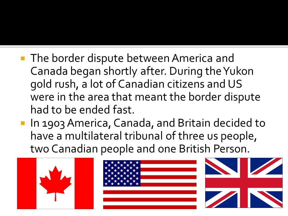  The border dispute between America and Canada began shortly after.