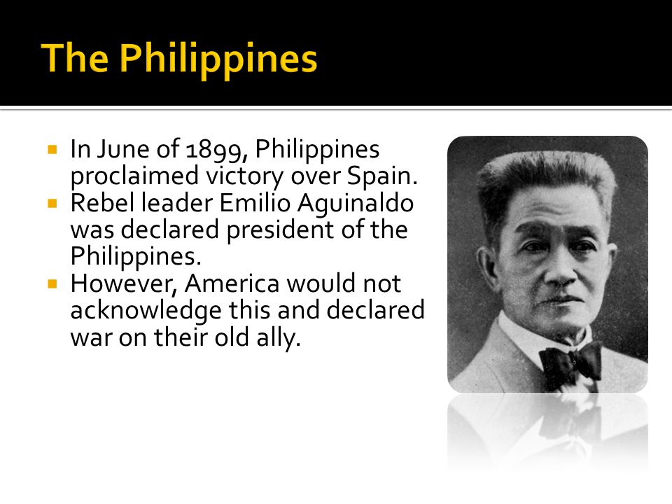 In June of 1899, Philippines proclaimed victory over Spain.