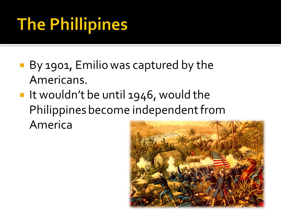  By 1901, Emilio was captured by the Americans.