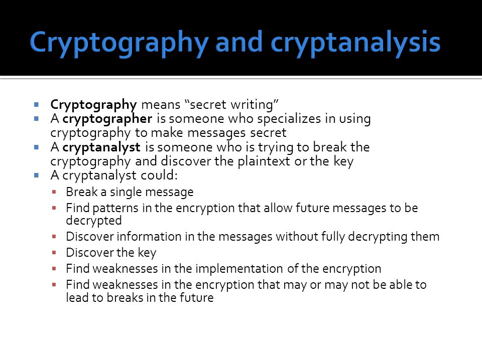 """ Cryptography means """"secret writing""""  A cryptographer is someone who specializes in using cryptography to make messages secret  A cryptanalyst is s"""