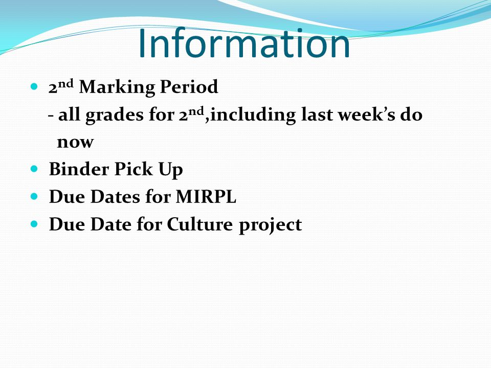 Information 2 nd Marking Period - all grades for 2 nd,including last week's do now Binder Pick Up Due Dates for MIRPL Due Date for Culture project