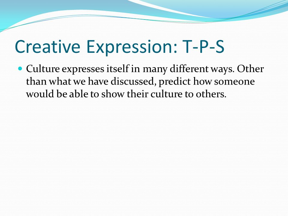 Creative Expression: T-P-S Culture expresses itself in many different ways.
