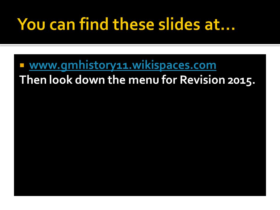  www.gmhistory11.wikispaces.com www.gmhistory11.wikispaces.com Then look down the menu for Revision 2015.