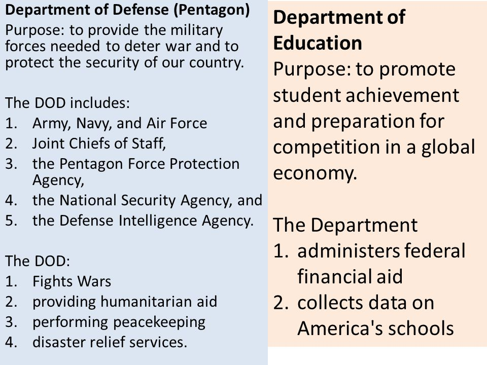 Department of Defense (Pentagon) Purpose: to provide the military forces needed to deter war and to protect the security of our country.