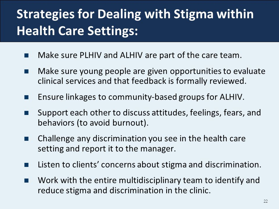 22 Strategies for Dealing with Stigma within Health Care Settings: Make sure PLHIV and ALHIV are part of the care team. Make sure young people are giv