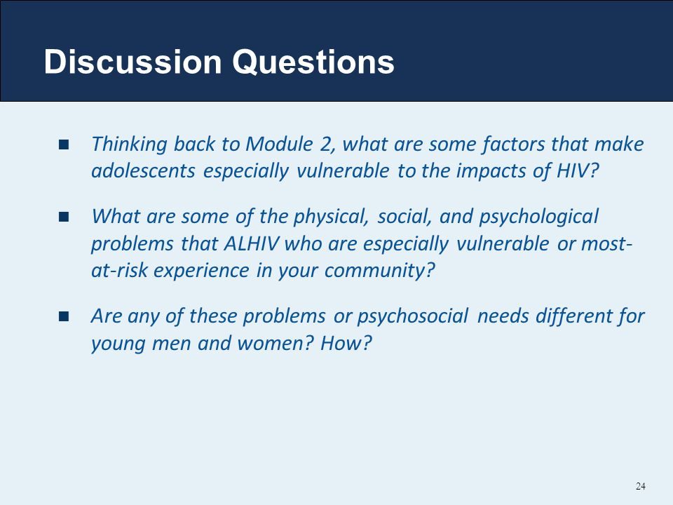 24 Thinking back to Module 2, what are some factors that make adolescents especially vulnerable to the impacts of HIV.