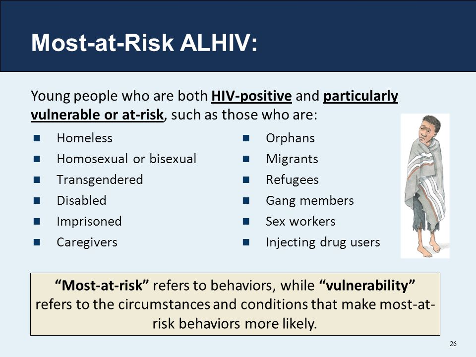 26 Most-at-Risk ALHIV: Homeless Homosexual or bisexual Transgendered Disabled Imprisoned Caregivers Orphans Migrants Refugees Gang members Sex workers