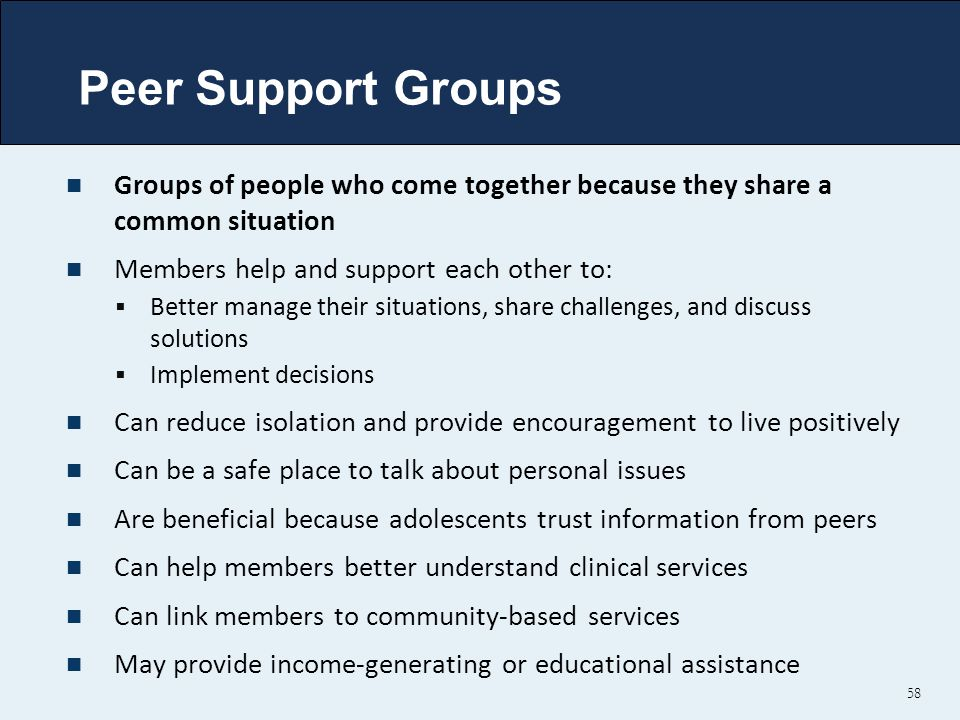 Groups of people who come together because they share a common situation Members help and support each other to:  Better manage their situations, sha