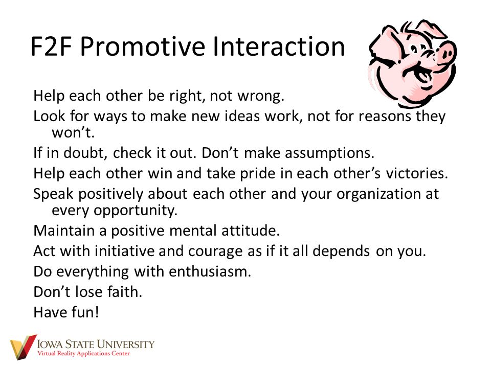 F2F Promotive Interaction Help each other be right, not wrong.