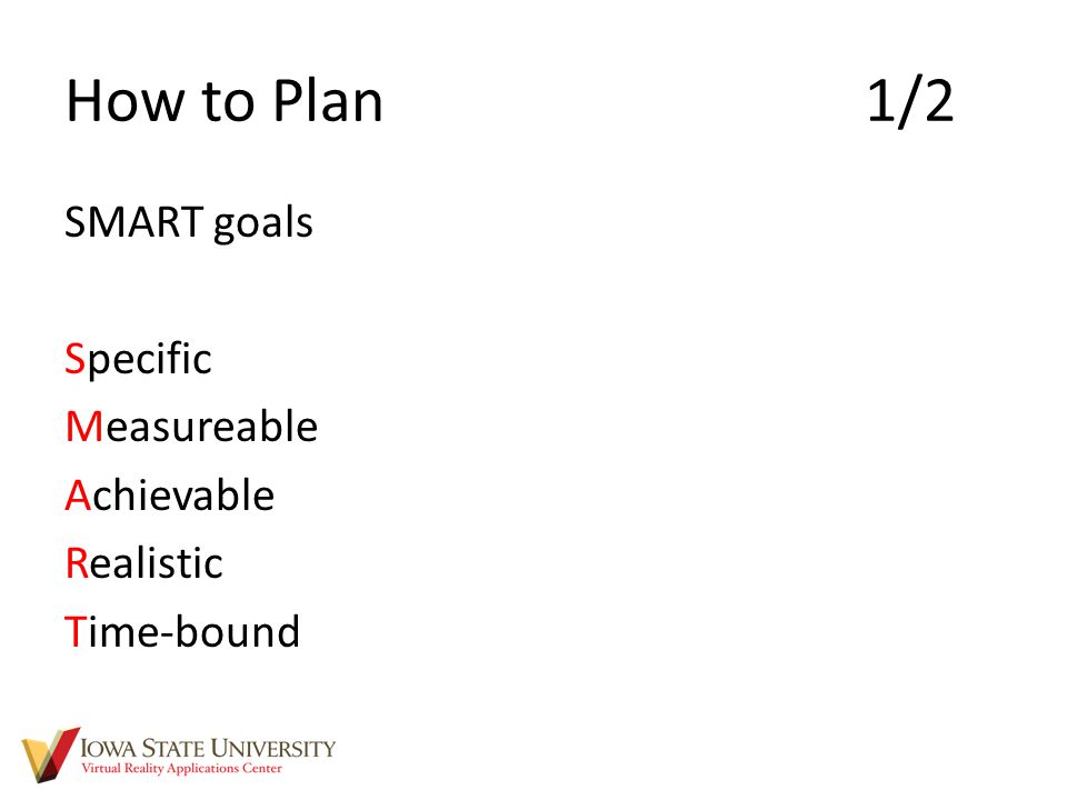 How to Plan 1/2 SMART goals Specific Measureable Achievable Realistic Time-bound