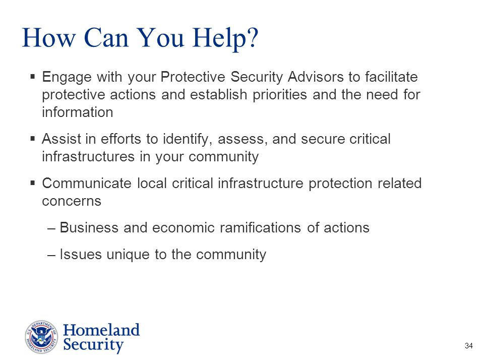 How Can You Help?  Engage with your Protective Security Advisors to facilitate protective actions and establish priorities and the need for informati