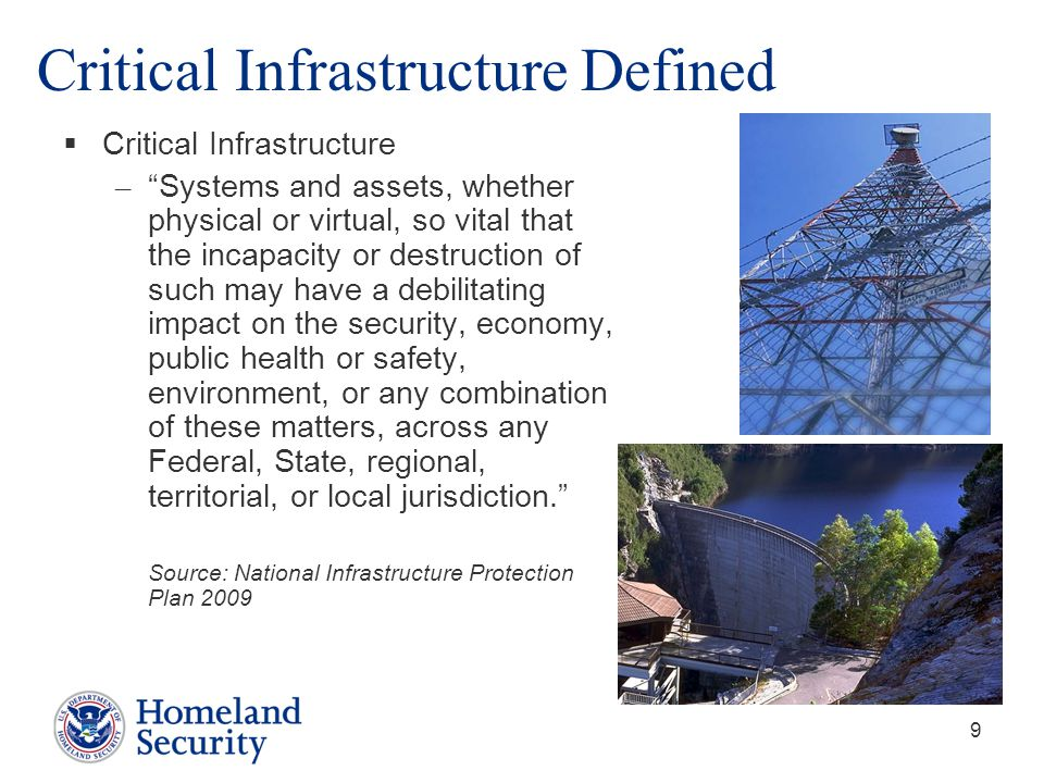 10 National Infrastructure Protection Plan (NIPP)  Comprehensive plan and unifying structure for the government and private sector to improve protection and resiliency of critical infrastructure, including –Partnership model and information sharing –Roles and Responsibilities –Risk management framework –Authorities –Integration with other plans –Building a long-term program –Providing resources and prioritizing investments  Contributes to both steady-state risk management and incident management  Drives IP's programs and activities, and guides those of –Other Federal agencies and departments –State, local, tribal, and territorial governments –Critical infrastructure owners and operators