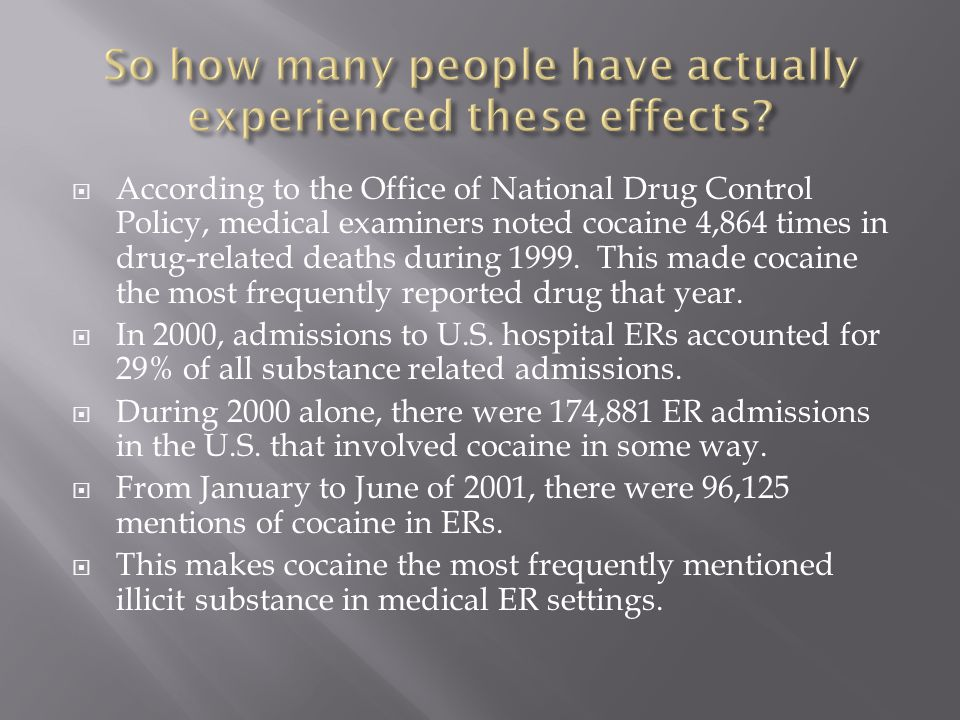 According to the Office of National Drug Control Policy, medical examiners noted cocaine 4,864 times in drug-related deaths during 1999.
