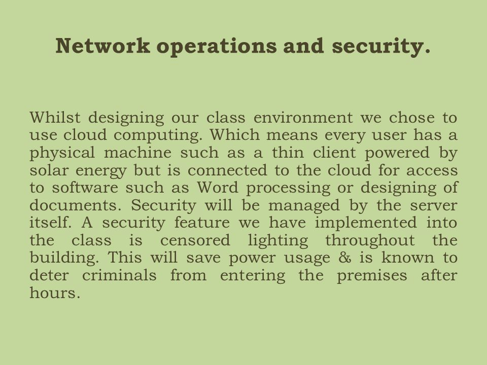 Network operations and security. Whilst designing our class environment we chose to use cloud computing. Which means every user has a physical machine
