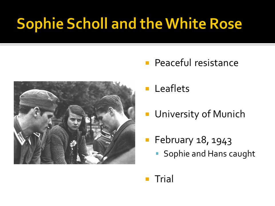  Peaceful resistance  Leaflets  University of Munich  February 18, 1943  Sophie and Hans caught  Trial