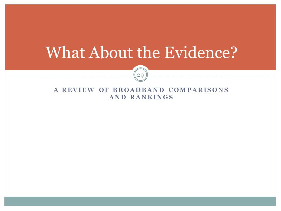 A REVIEW OF BROADBAND COMPARISONS AND RANKINGS 29 What About the Evidence?