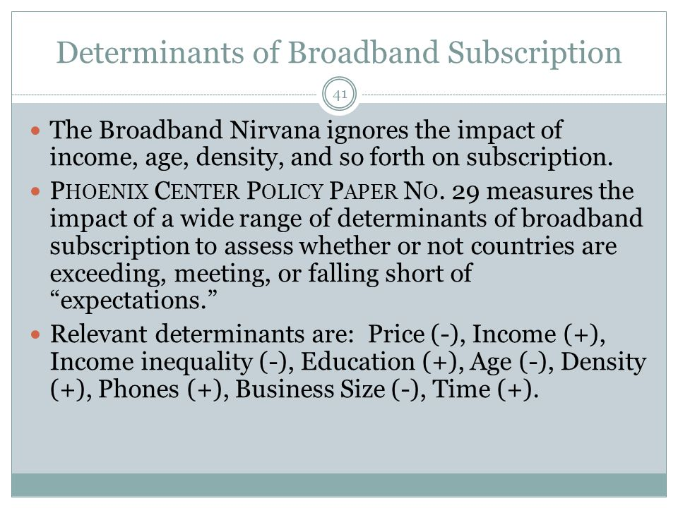 Determinants of Broadband Subscription The Broadband Nirvana ignores the impact of income, age, density, and so forth on subscription. P HOENIX C ENTE