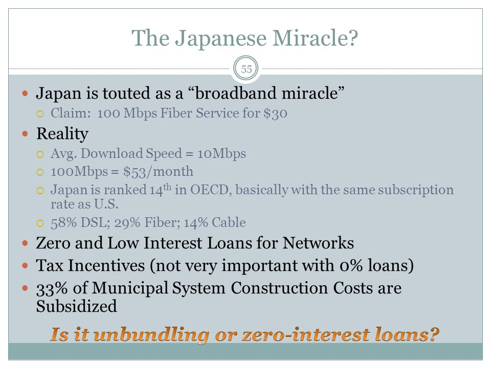 "The Japanese Miracle? Japan is touted as a ""broadband miracle""  Claim: 100 Mbps Fiber Service for $30 Reality  Avg. Download Speed = 10Mbps  100Mbp"