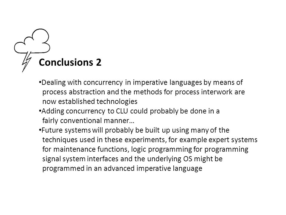 Conclusions 2 Dealing with concurrency in imperative languages by means of process abstraction and the methods for process interwork are now establish