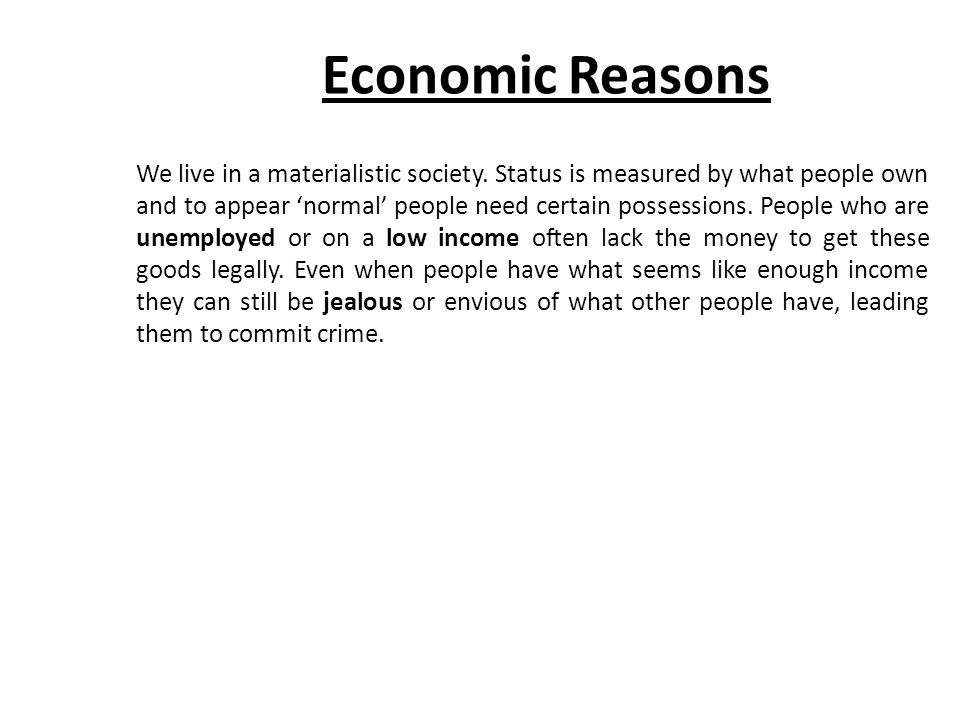 Economic Reasons We live in a materialistic society.