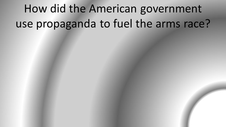 How did the American government use propaganda to fuel the arms race