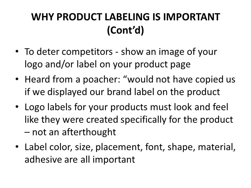 """WHY PRODUCT LABELING IS IMPORTANT (Cont'd) To deter competitors - show an image of your logo and/or label on your product page Heard from a poacher: """""""