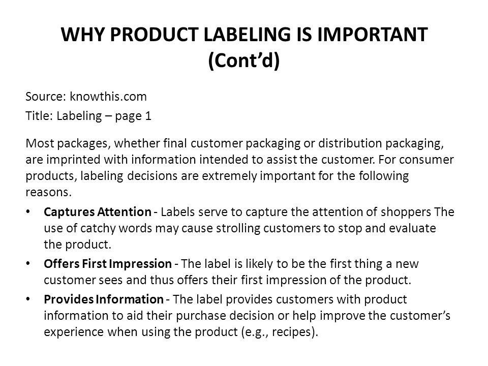 WHY PRODUCT LABELING IS IMPORTANT (Cont'd) Source: knowthis.com Title: Labeling – page 1 Most packages, whether final customer packaging or distributi