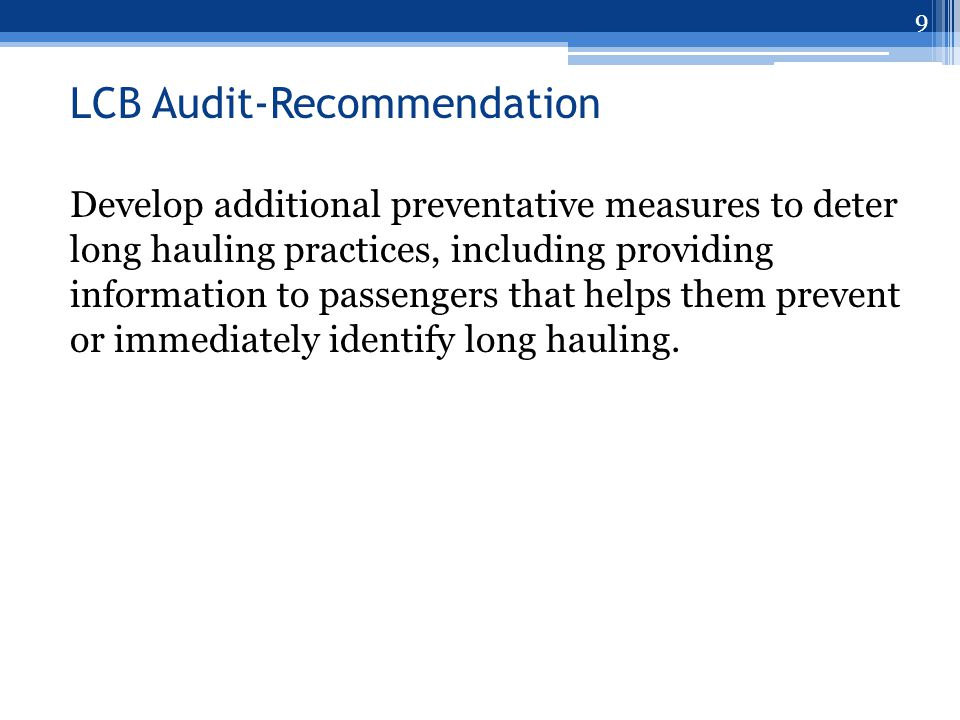 LCB Audit-Recommendation Develop additional preventative measures to deter long hauling practices, including providing information to passengers that helps them prevent or immediately identify long hauling.
