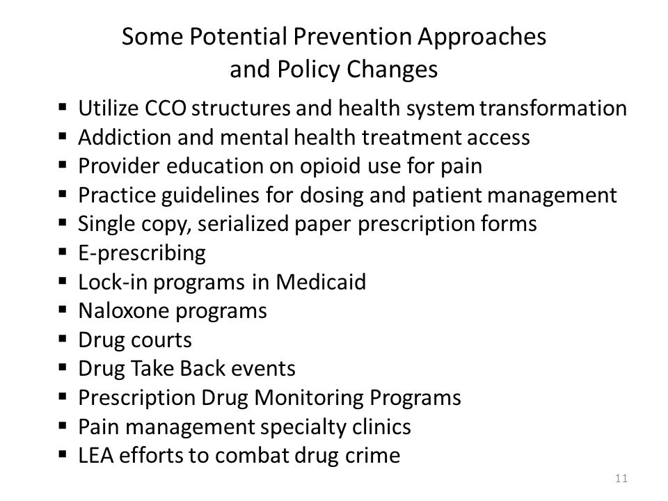 Some Potential Prevention Approaches and Policy Changes  Utilize CCO structures and health system transformation  Addiction and mental health treatm