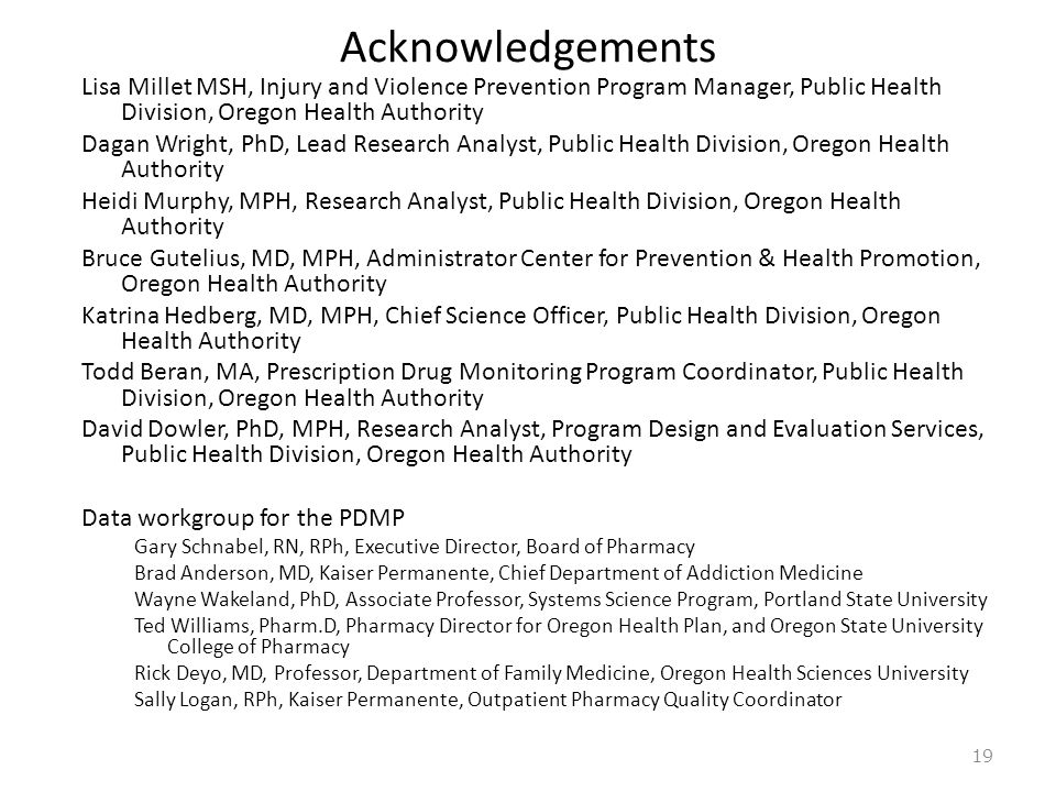 Acknowledgements Lisa Millet MSH, Injury and Violence Prevention Program Manager, Public Health Division, Oregon Health Authority Dagan Wright, PhD, L