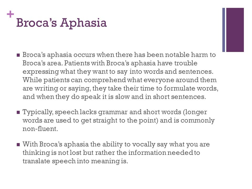 + Broca's Aphasia Broca's aphasia occurs when there has been notable harm to Broca's area.