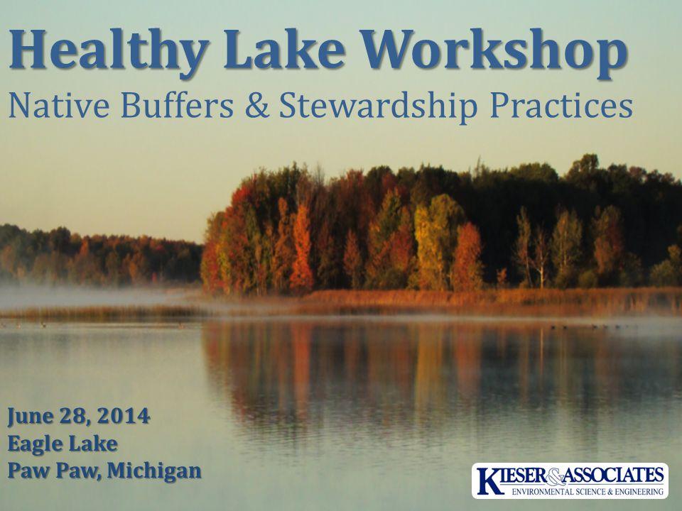 Healthy Lake Workshop Native Buffers & Stewardship Practices June 28, 2014 Eagle Lake Paw Paw, Michigan