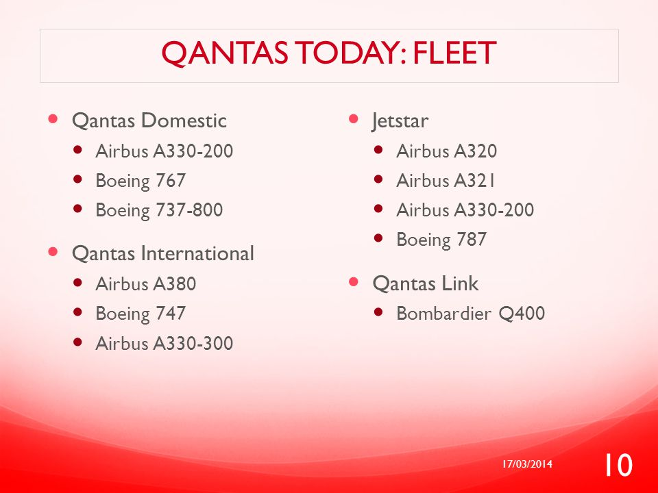 QANTAS TODAY: FLEET Qantas Domestic Airbus A330-200 Boeing 767 Boeing 737-800 Qantas International Airbus A380 Boeing 747 Airbus A330-300 Jetstar Airb