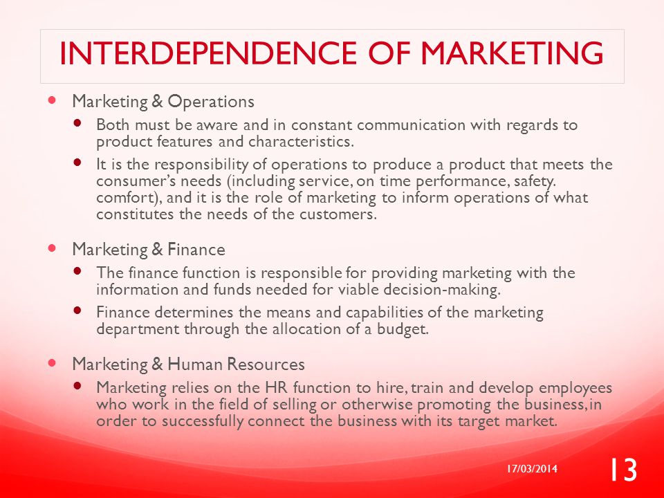 INTERDEPENDENCE OF MARKETING Marketing & Operations Both must be aware and in constant communication with regards to product features and characterist