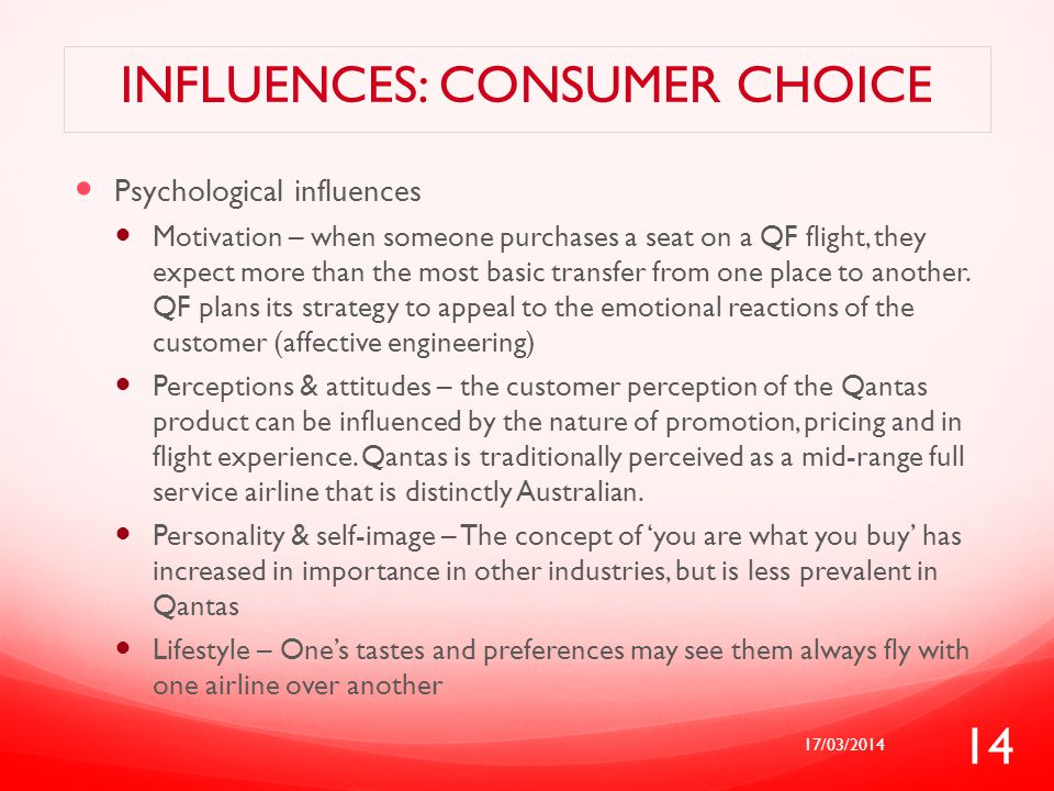 INFLUENCES: CONSUMER CHOICE Psychological influences Motivation – when someone purchases a seat on a QF flight, they expect more than the most basic t