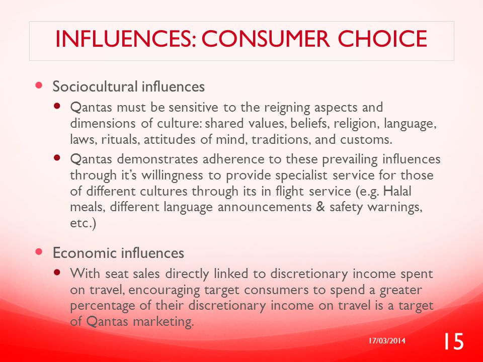 INFLUENCES: CONSUMER CHOICE Sociocultural influences Qantas must be sensitive to the reigning aspects and dimensions of culture: shared values, belief