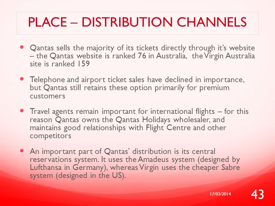 PLACE – DISTRIBUTION CHANNELS Qantas sells the majority of its tickets directly through it's website – the Qantas website is ranked 76 in Australia, t