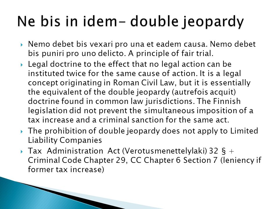  Nemo debet bis vexari pro una et eadem causa. Nemo debet bis puniri pro uno delicto. A principle of fair trial.  Legal doctrine to the effect that
